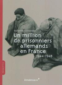 Un million de prisonniers allemands en France : 1944-1948