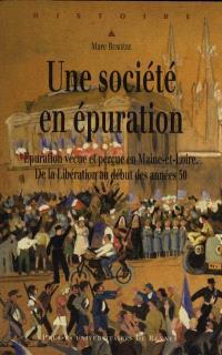 Une société en épuration : épuration vécue et perçue en Maine-et-Loire : de la Libération au début des années 50