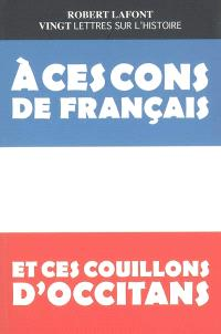 Vingt lettres sur l'histoire : à ces cons de Français et ces couillons d'Occitans