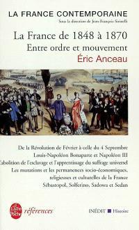 La France contemporaine. Volume 1, La France de 1848 à 1870 : entre ordre et mouvement