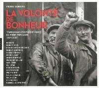 La volonté de bonheur : témoignages photographiques du Front populaire, 1934-1938