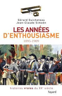 Histoires vraies du XXe siècle. Volume 1, Les années d'enthousiasme, 1895-1909
