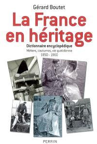 La France en héritage : dictionnaire encyclopédique : métiers, coutumes, vie quotidienne, 1850-1960