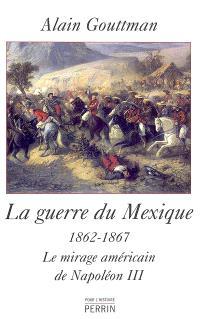 La guerre du Mexique (1862-1867) : le mirage américain de Napoléon III
