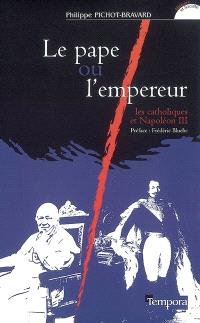 Le pape ou l'empereur : les catholiques et Napoléon III