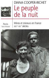 Le peuple de la nuit : mines et mineurs en France, XIXe-XXe siècles