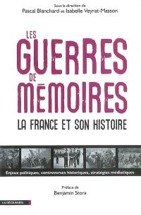 Les guerres de mémoires : la France et son histoire : enjeux politiques, controverses historiques, stratégies médiatiques