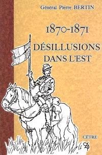 1870-1871, désillusions dans l'Est