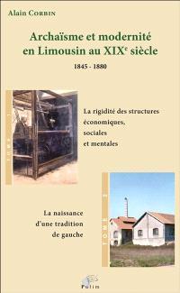 Archaïsme et modernité en Limousin au XIXe siècle : 1845-1880