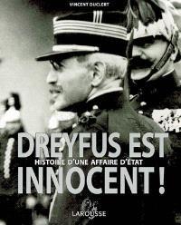 Dreyfus est innocent ! : histoire d'une affaire d'Etat