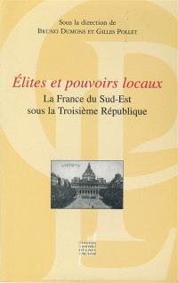 Elites et pouvoirs locaux : la France du sud-est sous la Troisième République