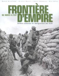 Frontière d'empire, du Nord à l'Est : soldats coloniaux et immigration des suds