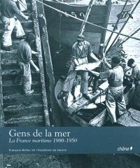 Gens de la mer : la France maritime, 1900-1950