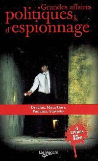 Grandes affaires politiques & d'espionnage : Dreyfus, Mata Hari, Panama, Stavinsky