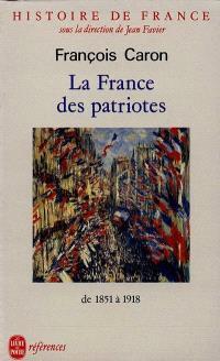 Histoire de France. Volume 5, La France des patriotes : de 1851 à 1918