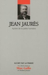 Jean Jaurès : apôtre de la patrie humaine