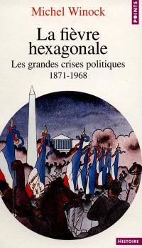 La fièvre hexagonale : les grandes crises politiques : 1871-1968