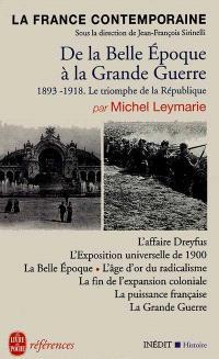 La France contemporaine. Volume 3, De la Belle Epoque à la Grande Guerre : le triomphe de la République (1893-1918)