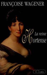 La reine Hortense : 1783-1837
