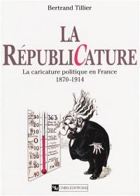 La républicature : la caricature politique en France (1870-1914)