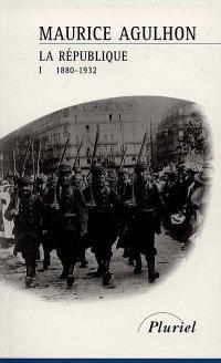 La République. Volume 1, L'élan fondateur et la grande blessure : 1880-1932