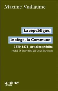La république, le siège, la Commune