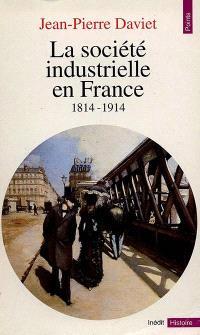 La société industrielle en France (1814-1914) : productions, échanges, représentations