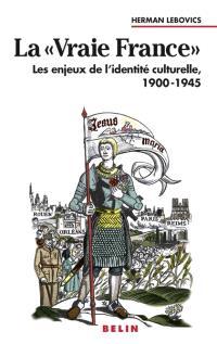 La vraie France : les enjeux de l'identité culturelle, 1900-1945