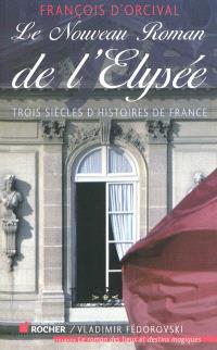 Le nouveau roman de l'Elysée : trois siècles d'histoires de France