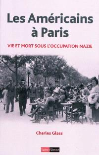 Les Américains à Paris : vie et mort sous l'Occupation nazie : 1940-1944