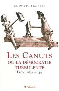 Les canuts ou La démocratie turbulente : Lyon, 1831-1834