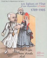 Les Eglises et l'Etat, d'une séparation à l'autre, 1789-1905 : exposition, Lille, Archives départementales du Nord, du 10 décembre 2005 au 12 mars 2006