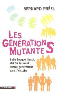 Les générations mutantes : Belle Epoque, Krach, mai 68, Internet : quatre générations dans l'histoire