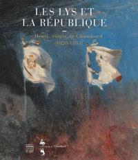 Les lys et la République : Henri, comte de Chambord, 1820-1833, oeuvres choisies : exposition, Chambord, Domaine national du château, 15 juin-22 septembre 2013