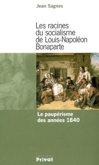 Les racines du socialisme de Louis-Napoléon Bonaparte : le paupérisme des années 1840