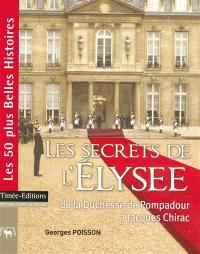 Les secrets de l'Elysée : de la duchesse de Pompadour à Jacques Chirac : les 50 plus belles histoires