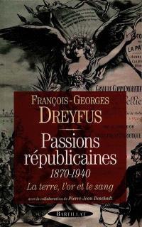 Passions républicaines, 1870-1940 : la terre, l'or et le sang