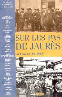 Sur les pas de Jaurès : la France de 1900