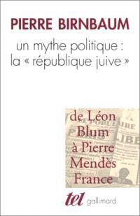 Un mythe politique, la République juive : de Léon Blum à Mendès-France