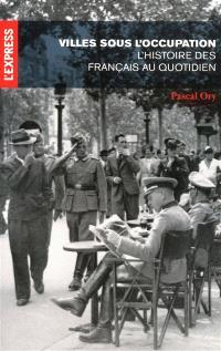 Villes sous l'Occupation : l'histoire des Français au quotidien
