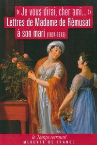 Je vous dirai, cher ami... : lettres de Mme de Rémusat à son mari : 1804-1813