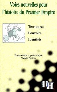 Voies nouvelles pour l'histoire du premier Empire : territoires, pouvoirs, identités : colloque, Avignon, 9-10 mai 2000