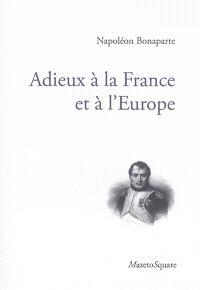 Adieux à la France et à l'Europe : laissés en manuscrit à l'île d'Elbe à son départ, en 1815