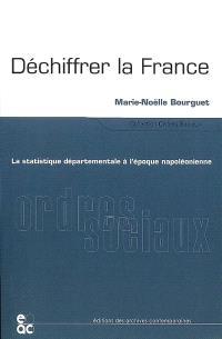 Déchiffrer la France : la statistique départementale à l'époque napoléonienne