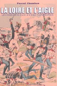 La Loire et l'Aigle : les Foréziens face à l'Etat napoléonien