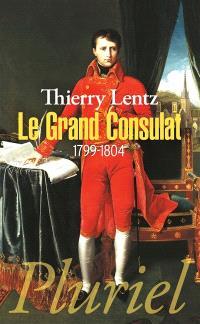 Le grand Consulat, 1799-1804