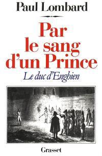Par le sang d'un prince : le duc d'Enghien
