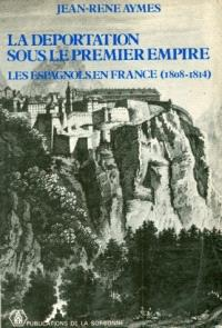 La Déportation sous le 1er Empire : Les Espagnols en France, 1806-1814