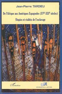 De l'Afrique aux Amériques Espagnoles XVe-XIXe siècles : utopies et réalités de l'esclavage