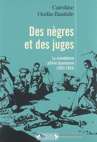 Des Nègres et des juges : la scandaleuse affaire Spoutourne (1831-1834)